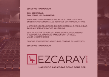 AT EZCARAY SEATING, WE CONTINUE TO WORK